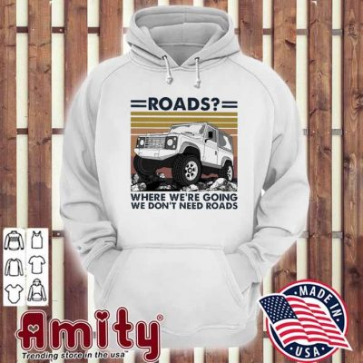 Road where we're going we don't need roads vintage hoodie