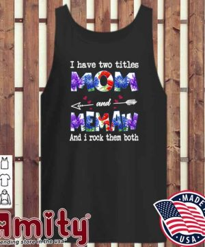 I Have Two Titles Mom And Memaw And I Rock Them Both tank-top