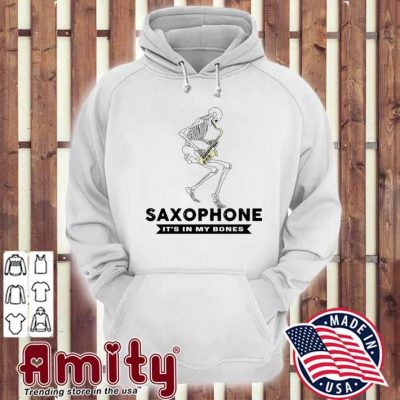 Skeleton Saxophone It's In my bones hoodie