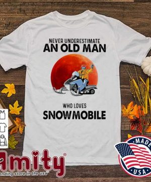 Never underestimate an old man who loves Snowmobile shirt