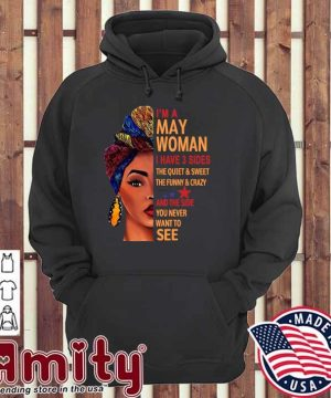 Official Black Woman I'm A May Woman I Have 3 Sides Shirt hoodie