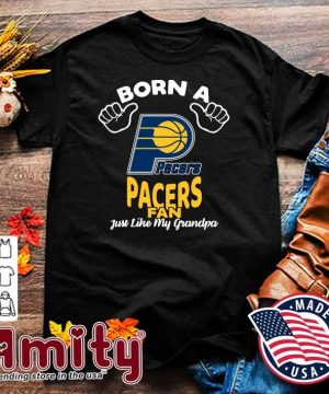 Official Born A Indiana Pacers Fan Just Like My Grandpa Shirt