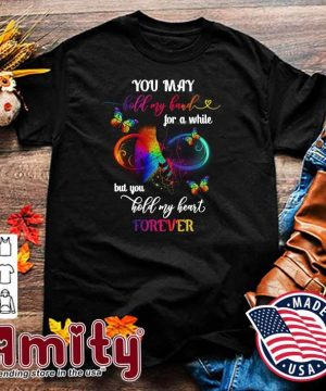 Official Butterfly You May Hold My Hand For A While But You Hold My Heart Forever Shirt