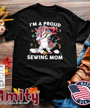 Official Dabbing Unicorn I'm A Proud Sewing Mom - Happy Mother's Day 2021 Shirt