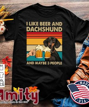 Official I Like Beer And Dachshund And Maybe 3 People Vintage Shirt