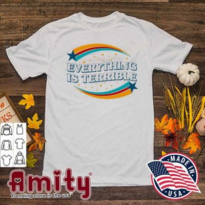 Everything is terrible shirt