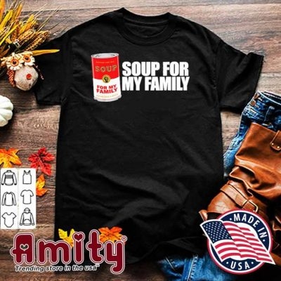 Soup for my family shirt