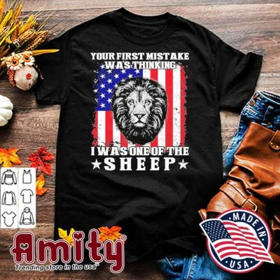 Lion your mistake was thinking I was one of the sheep american flag shirt