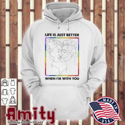 Life Is just better when I'm you hoodie
