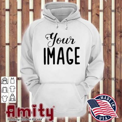 Your image hoodie
