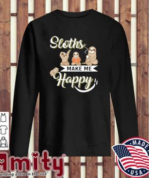 2021 Sloths Make Me Happy Shirt sweater