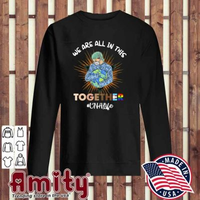 Nurse Face Mask We Are All In This Together CNA Life Shirt sweater