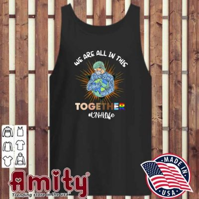 Nurse Face Mask We Are All In This Together CNA Life Shirt tank-top