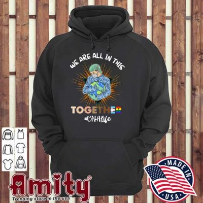 Nurse Face Mask We Are All In This Together CNA Life Shirt hoodie