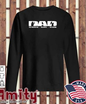 Dad The Protector The Myth The Legend Shirt sweater