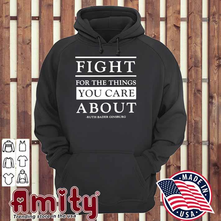 FIght You The Things You Care About Ruth Bader Ginsburg Shirt hoodie