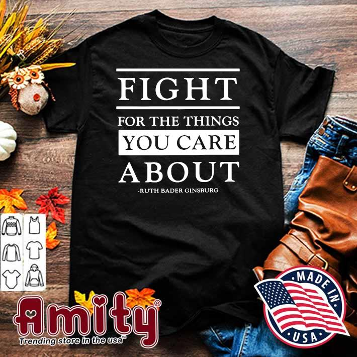 FIght You The Things You Care About Ruth Bader Ginsburg Shirt