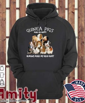 Guinea Pigs Make Me Happy Humans Make My Head Hurt Shirt hoodie