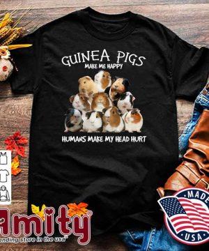 Guinea Pigs Make Me Happy Humans Make My Head Hurt Shirt