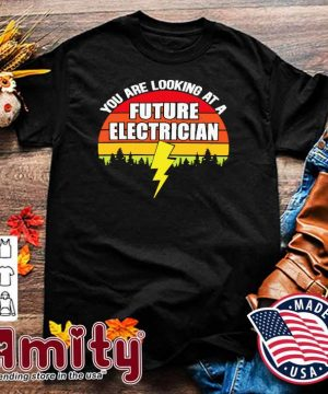 Official Vintage Retro You Are Looking At A Future Electrician Shirt