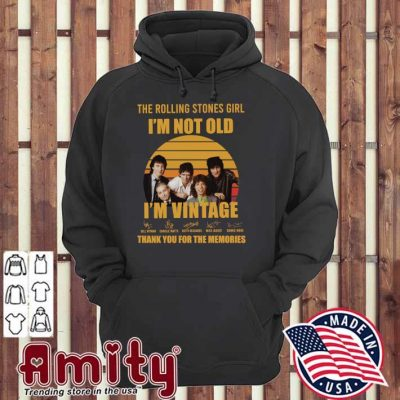 The Rolling Stones Girl I'm Not Old I'm Vintage Signautures Thank You For The Memories Shirt hoodie