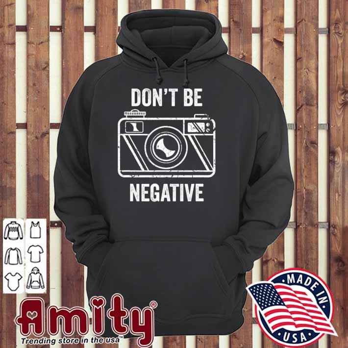 Don't be negative camera photographer vintage hoodie