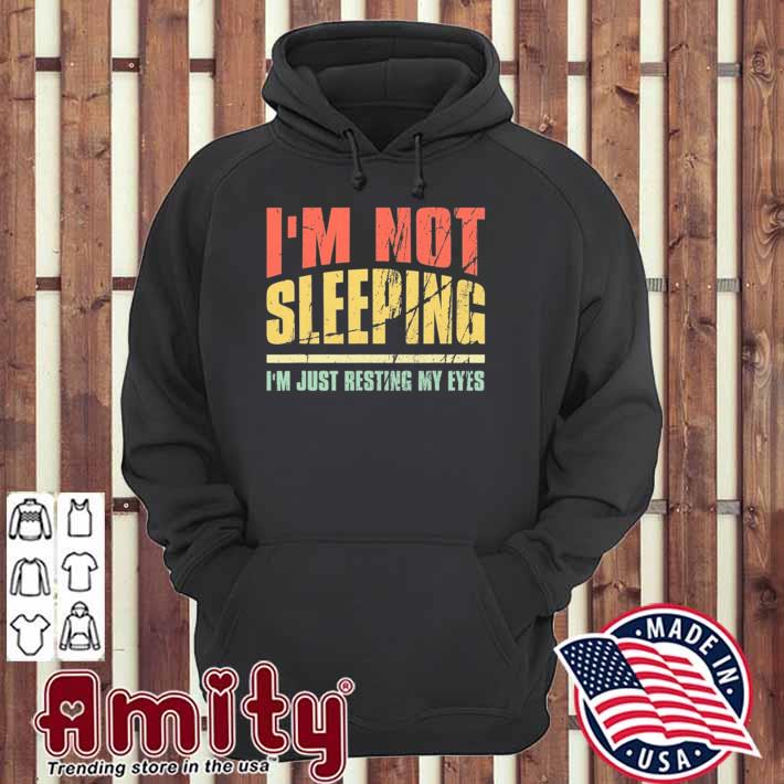 I'm not sleeping I'm just resting my eyes funny quote gift hoodie