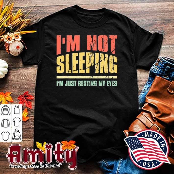 I'm not sleeping I'm just resting my eyes funny quote gift shirt