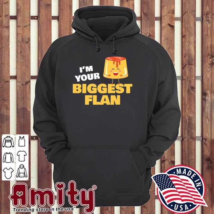 I'm your biggest flan dessert lover food pun quote gift day hoodie