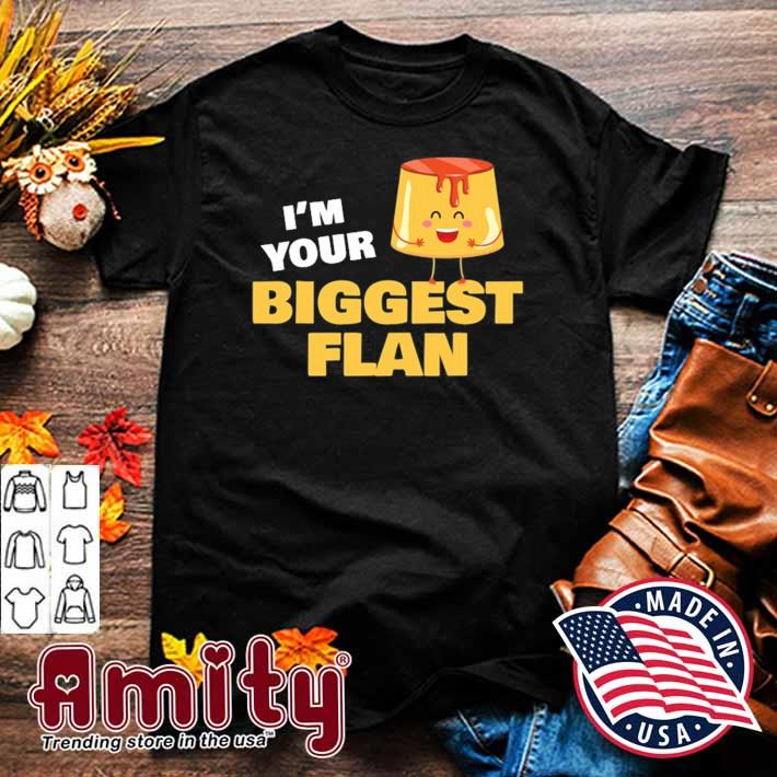 I'm your biggest flan dessert lover food pun quote gift day shirt