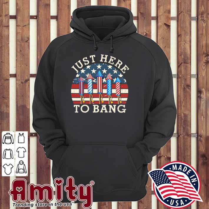 Just here to bang funny 4th of july for mens womens kids hoodie
