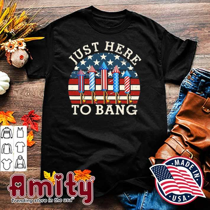 Just here to bang funny 4th of july for mens womens kids shirt