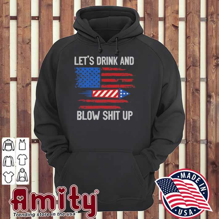 Let's drink blow shit up 4th of july flag independence day hoodie