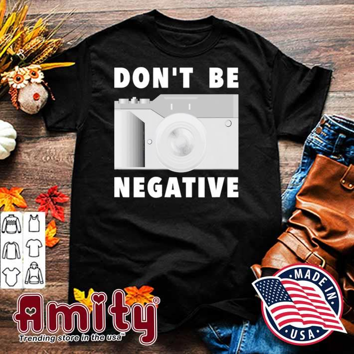 Photographer don't be negative vintage photo camera gifts shirt