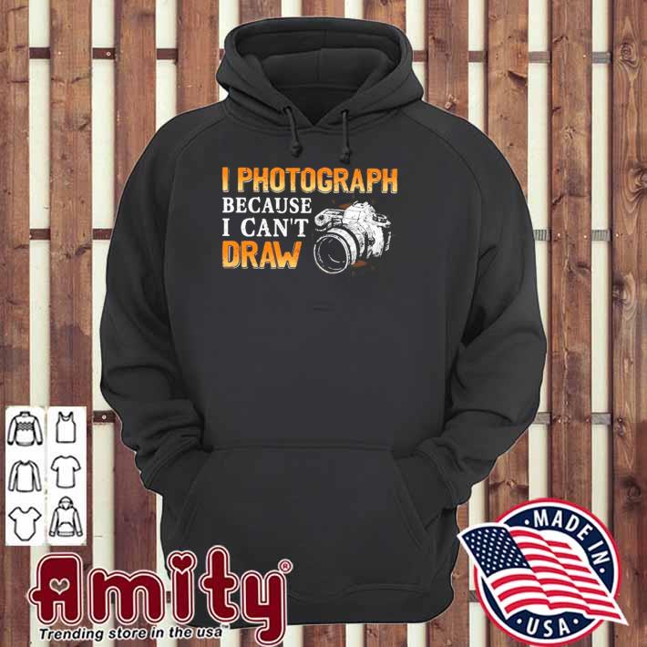 Photographer gift I photograph because I can't draw camera hoodie